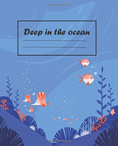 Deep in the ocean: lined book, journal gift, Soft Cover,Glossy Finish ocean Design ( 100 Pages, College-Ruled, 7.5