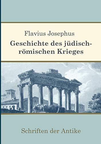Geschichte des jüdisch-römischen Krieges (Schriften der Antike)