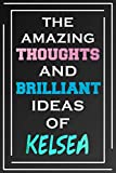 The Amazing Thoughts And Brilliant Ideas Of Kelsea: Personalized Name Journal for Kelsea | Composition Notebook | Diary | Gradient Color | Glossy Cover | 108 Ruled Sheets