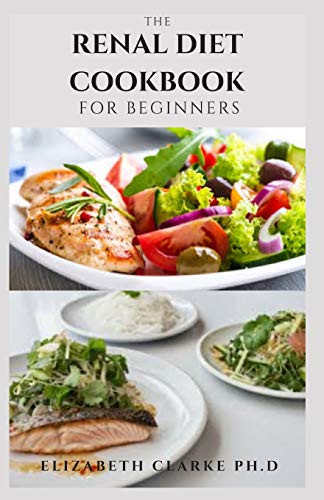 THE RENAL DIET COOKBOOK FOR BEGINNERS: Easy and Delicious...