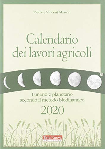 Calendario dei lavori agricoli 2020. Lunario e planetario secondo il metodo biodinamico