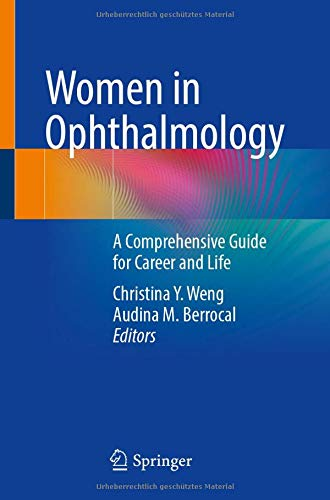 Compare Textbook Prices for Women in Ophthalmology: A Comprehensive Guide for Career and Life 1st ed. 2021 Edition ISBN 9783030593346 by Weng, Christina Y.,Berrocal, Audina M.