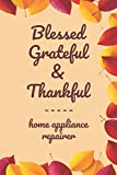 "Blessed Grateful & Thankful home appliance repairer: Gratitude Journal for home appliance repairer /120 pages (6""x9"") of Blank Lined Paper ... Gratitude And Daily Reflection, Office/"