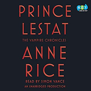 Prince Lestat     The Vampire Chronicles              Written by:                                                                                                                                 Anne Rice                               Narrated by:                                                                                                                                 Simon Vance                      Length: 18 hrs and 52 mins     10 ratings     Overall 4.5