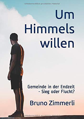 Um Himmels willen: Gemeinde in der Endzeit - Sieg oder Flucht?