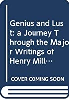 Genius and Lust: A Journey Through the Major Writings of Henry Miller 0394409469 Book Cover