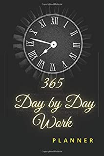 365 day by day work planner: 365 pages for 365 Day Schedule Organizer, Work Day by day Organizer Journal , Schedule Task a...
