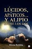 Lúcidos, apáticos... y Alipio entre los dos (Spanish Edition)