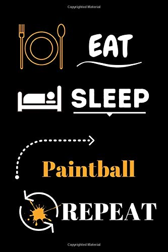 Eat Sleep Painball Repeat: Lined Journal Notebook, Birthday,Thanksgiving Gift For Painball Lovers