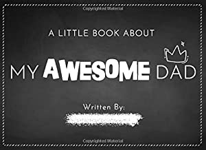 A Little Book About My Awesome Dad: Fill in The Blank Book With Prompts For Kids to Fill with their Own Words, Drawings and Pictures | Unique Customizable Gifts for Father's Day or Birthday From Kids