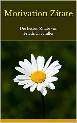 Motivation Zitate: Die besten Zitate von Friedrich Schiller