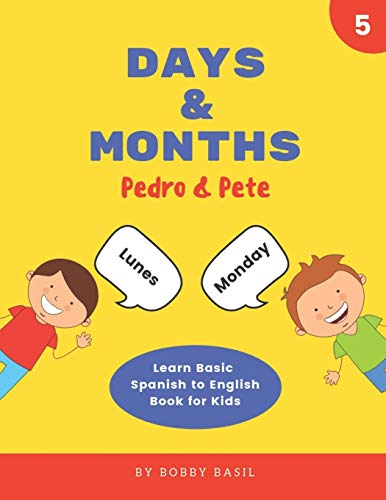 Days & Months: Learn Basic Spanish to English Book for Kids (Pedro & Pete Spanish Kids)