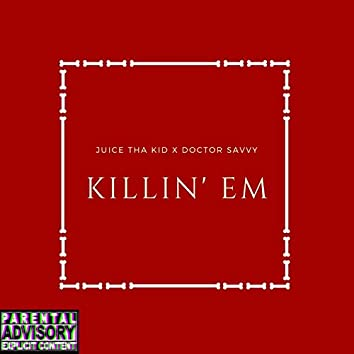 Killin' Em (feat. Juice the Kid)