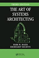 The Art of Systems Architecting, Third Edition (Systems Engineering)
