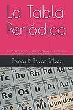 La Tabla Periódica: Como aprenderse los elementos químicos, sus símbolos y sus valencias, de una forma sencilla y amena