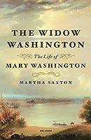 The Widow Washington: The Life of Mary Washington