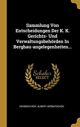 Sammlung Von Entscheidungen Der K. K. Gerichts- Und Verwaltungsbehörden In Bergbau-angelegenheiten...