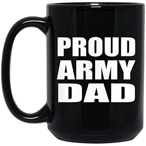Proud Army Dad - 15oz Black Coffee Mug Ceramic Tea-Cup Drinkware - Idea for Father Dad from Daughter Son Kid Wife Birthday Christmas Thanksgiving Anniversary