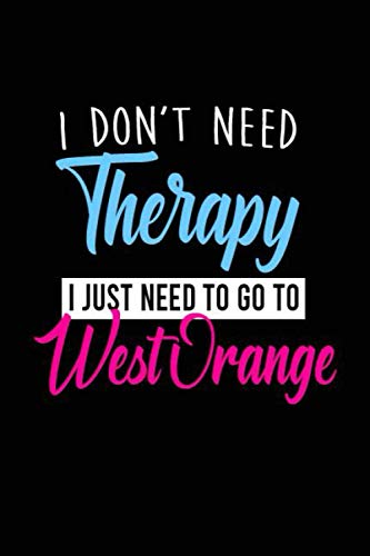i don't need therapy i just need to go to West Orange: Personalized Notebook: Lined Notebook(6 x 9) / 120 lined pages / Journal, Diary, draw, Composition Notebook