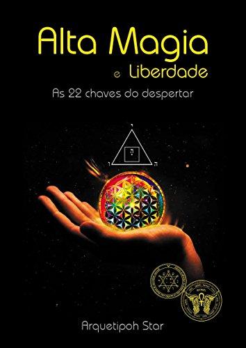 Alta Magia e Liberdade: As 22 chaves do despertar