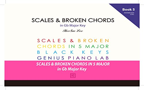 GENIUS Piano Technique Series in Gb Major, Piano Scales and Broken Chords Book 5, Excellent learning Piano Keyboard, Good for start your own music, Easy ... and Broken Chord Book) (English Edition)