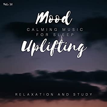 Mood Uplifting - Calming Music For Sleep, Relaxation And Study, Vol. 12