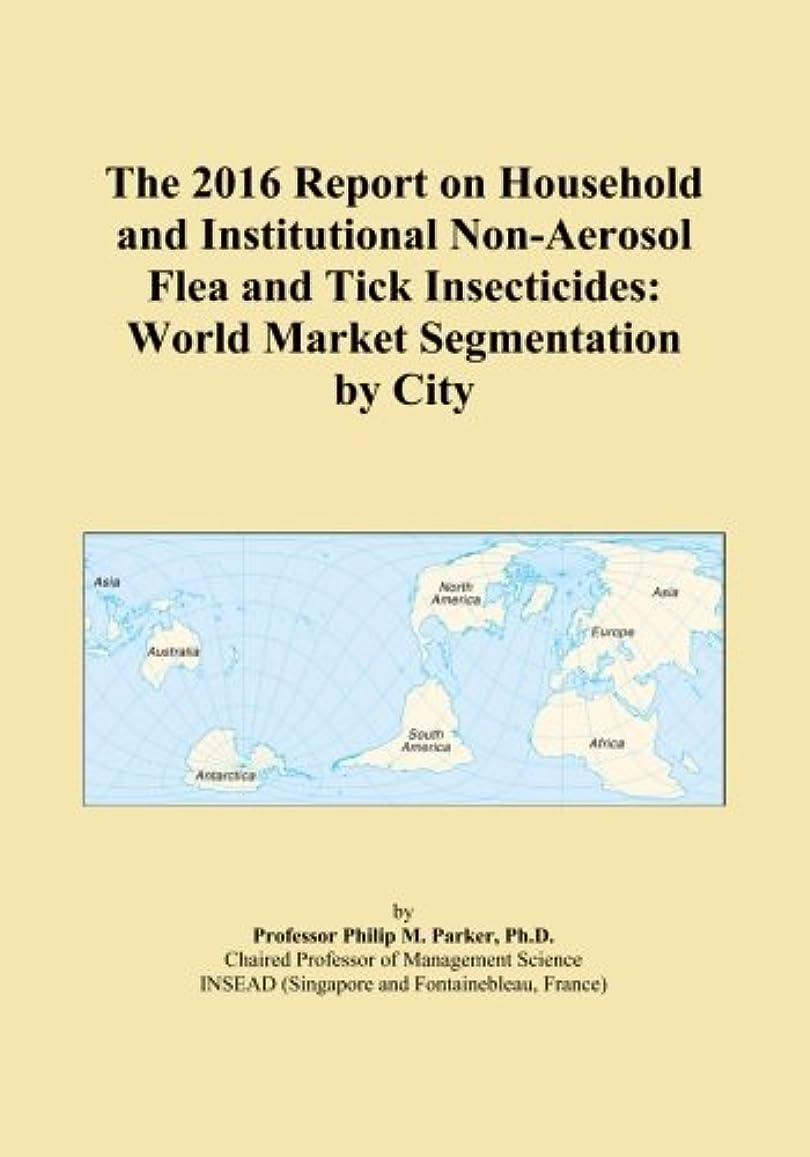 スポンサーアルバニー変なThe 2016 Report on Household and Institutional Non-Aerosol Flea and Tick Insecticides: World Market Segmentation by City