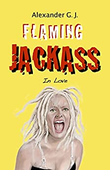 Flaming Jackass: In Love (Tales From Neopolitan Book 1) by [Alexander G. J., Alex James]