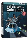 Das inoffizielle Handbuch zu Subnautica: Alle Tipps und Tricks zum Spiel mit Lexikon der Kreaturen