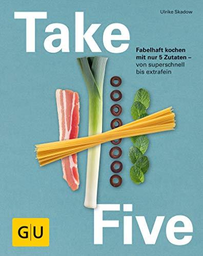 Take Five: Fabelhaft kochen mit nur 5 Zutaten - von superschnell bis extrafein (GU Themenkochbuch)