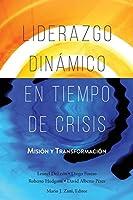 Liderazgo Dinámico en Tiempo de Crisis: Misión y Transformación