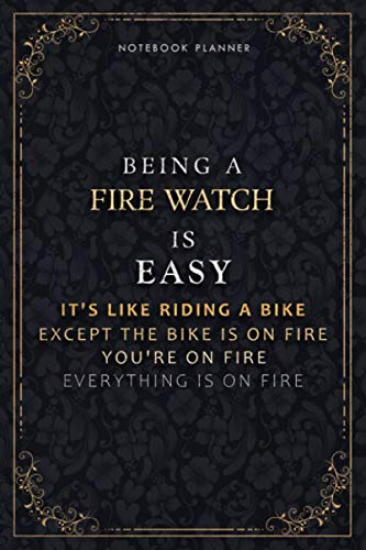 Notebook Planner Being A Fire Watch Is Easy It's Like Riding A Bike Except The Bike Is On Fire You're On Fire Everything Is On Fire Luxury Cover: ... Life, 118 Pages, Passion, A5, 6x9 inch