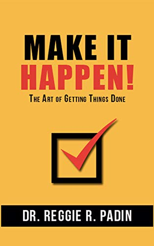 Make it Happen!: The Art of Getting Things Done