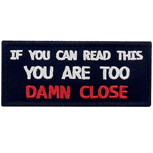 If You Can Read This You are Too Damn Close Funny Patch Embroidered Morale Applique Fastener Hook & Loop Emblem