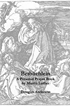 BetbŸchlein - The Personal Prayer Book of Martin Luther