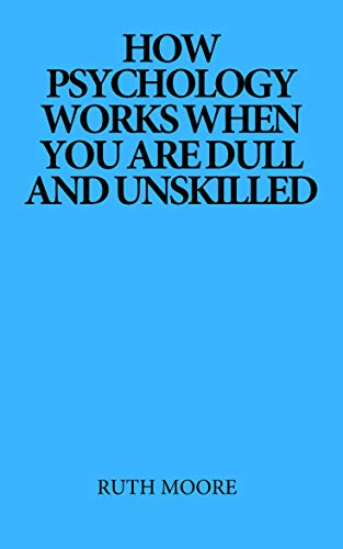 How psychology works when you are dull and unskilled (English Edition)