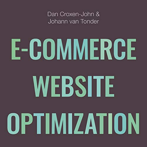 E-Commerce Website Optimization: Why 95% of Your Website Visitors Don't Buy, and What You Can Do About It audiobook cover art