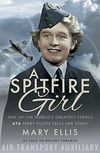 A Spitfire Girl: One of the World's Greatest Female ATA Ferry Pilots Tells Her Story (English Edition)