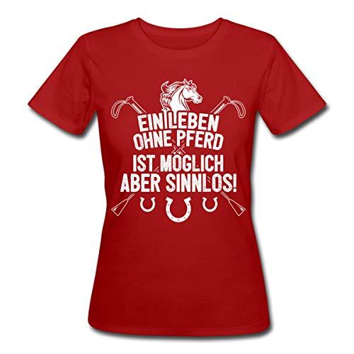 Leben Ohne Pferd Möglich Aber Sinnlos Spruch Frauen Bio-T-Shirt, L (40), Dunkelrot