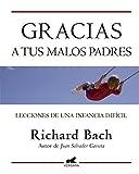 Gracias a tus malos padres: Lecciones de una infancia difícil (Ediciones B)...