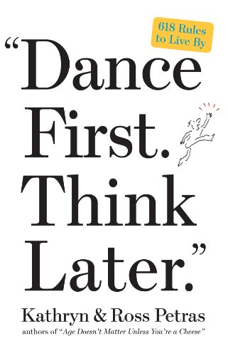 'Dance First. Think Later': 618 Rules to Live By