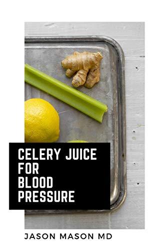 CELERY JUICE FOR BLOOD PRESSURE: Drinking Celery Juice Cleanse Diet Health Recipes of Celery Juice fruits and Green vegetarian diet reduces Blood Pressure