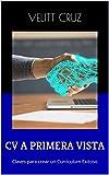 CV A PRIMERA VISTA: Claves para crear un Curriculum Exitoso