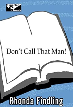 [Rhonda Findling]のDon't Call That Man!: A Survival Guide to Letting Go (English Edition)