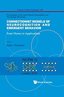 Connectionist Models Of Neurocognition And Emergent Behavior: From Theory To Applications - Proceedings Of The 12Th Neural...