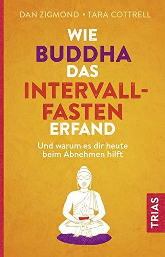 Wie Buddha das Intervallfasten erfand: Und warum es dir heute beim Abnehmen hilft