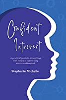 Confident Introvert: A practical guide to connecting with others at networking events and beyond