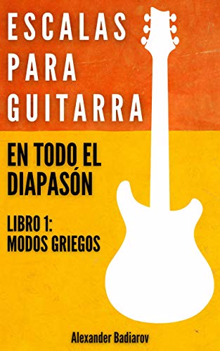 Escalas para guitarra en todo el diapasón: Libro 1: Modos griegos (Spanish Edition)