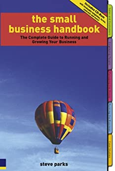 The Small Business Handbook: The Complete Guide to Running and Growing Your Business by [Steve Parks]
