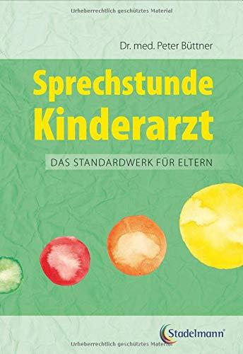 Sprechstunde Kinderarzt. Das Standardwerk für Eltern vom erfahrenen Kinderarzt: Kinderkrankheiten erkennen und behandeln. Mit einem großen Kapitel zum Thema Beziehung und Erziehung